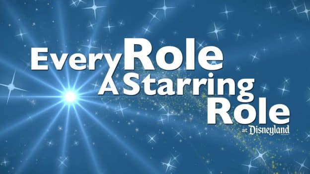 Every Role A Starring Role at the Disneyland Resort