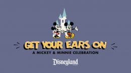 Time to Party at the Disneyland Resort with Get Your Ears On – A Mickey and Minnie Celebration