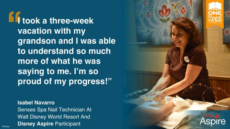 """I took a three-week vacation with my grandson and I was able to understand so much more of what he was saying to me. I'm so proud of my progress!"" - Isabel Navarro, Senses Spa Nail Technician at Walt Disney World Resort and Disney Aspire Participant"