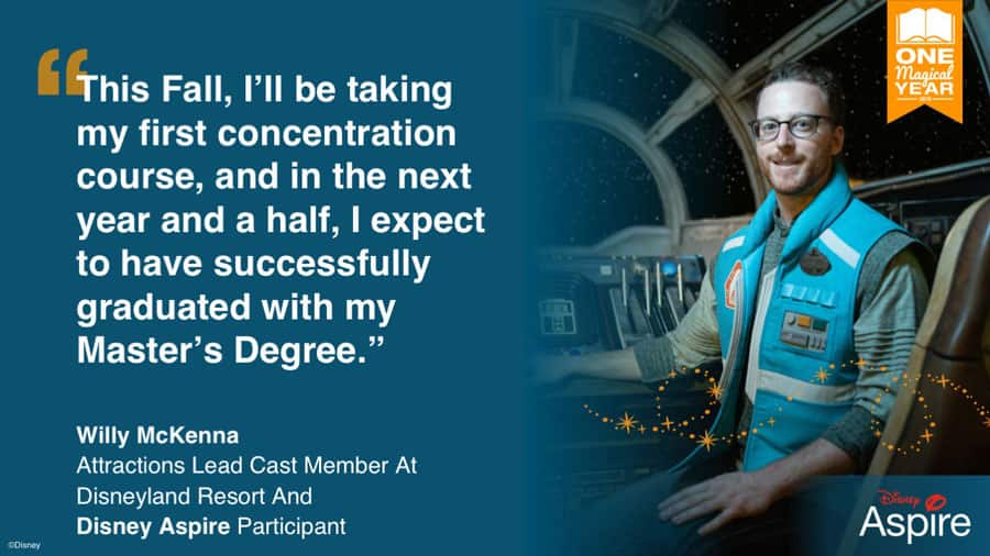 """This Fall, I'll be taking my first concentration course, and in the next year and a half, I expect to have successfully graduated with my Master's Degree."" - Willy McKenna, Attractions Lead Cast Member at Disneyland Resort and Disney Aspire Participant"