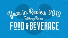 A Year in Review: Disney Parks Food & Beverage 2019