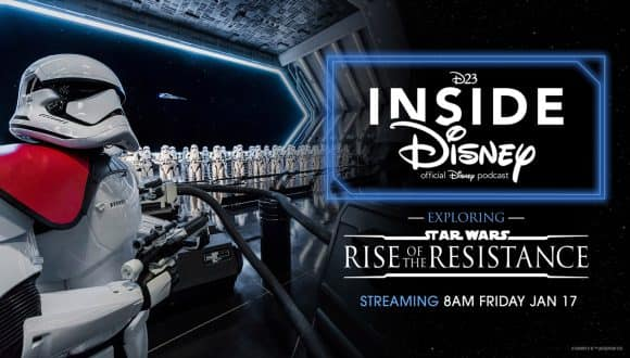 D23 Inside Disney official Disney podcast - exploring Star Wars: Rise of the Reistance - Streaming 8 AM Fri Jan 17