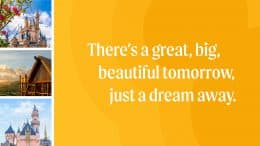 There's a great, big, beautiful tomorrow, just a dream away.