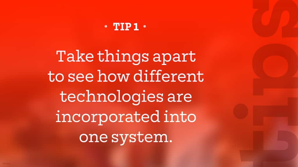 Tip – Take things apart to see how different technologies are incorporated into one system