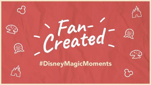 Fan-Created #DisneyMagicMoments