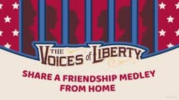 The Voices of Liberty Share a Friendship Medley From Home