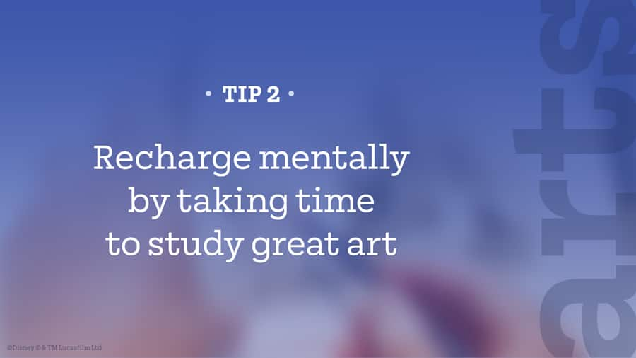 Tip 2 – Recharge mentally by taking time to study great art
