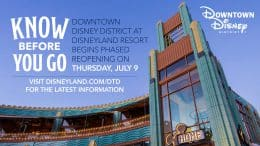 Know Before You Go: Downtown Disney District at Disneyland Resort begins phased reopening on Thursday, July 9. Visit disneyland.com/dtd for the latest information