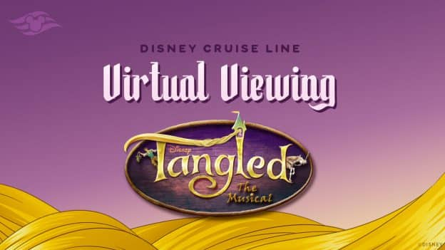 "Disney Cruise Line Virtual Viewing: ""Tangled: The Musical"""