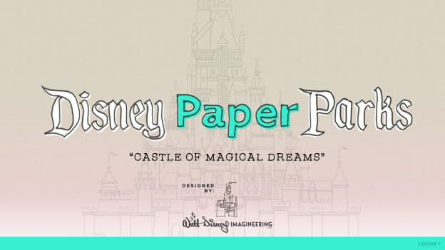 "Disney Paper Parks ""Castle of Magical Dreams"" Designed by: Walt Disney Imagineering"