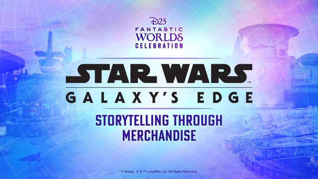 D23 Fantastic Worlds Celebration - Star Wars: Galaxy's Edge - Storytelling through Merchandise