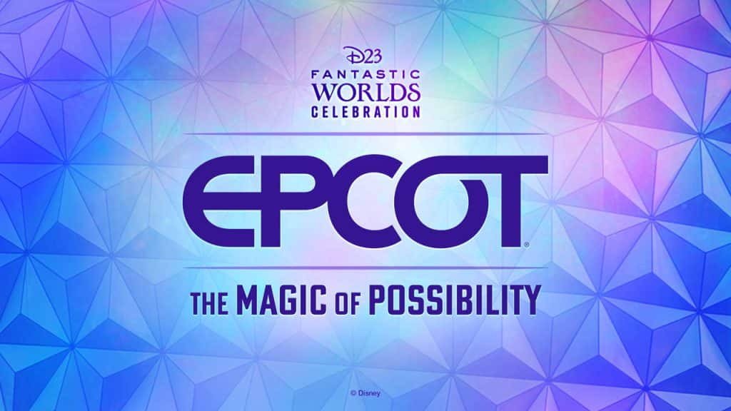 D23 Fantastic Worlds Celebration - EPCOT - The Magic of Possibility
