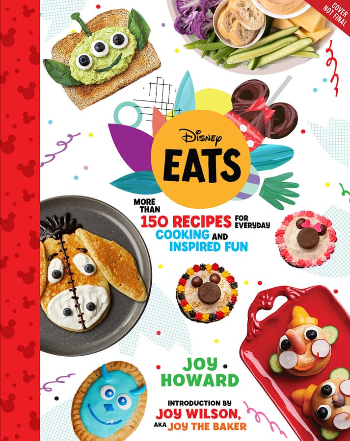 """Disney Eats"" - More than 150 recipes for everyday cooking and inspired fun - Joy Howard - Introduction by Joy Wilson aka Joy the Baker"