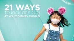 21 Ways to Kick off 2021 at Walt Disney World Resort graphic