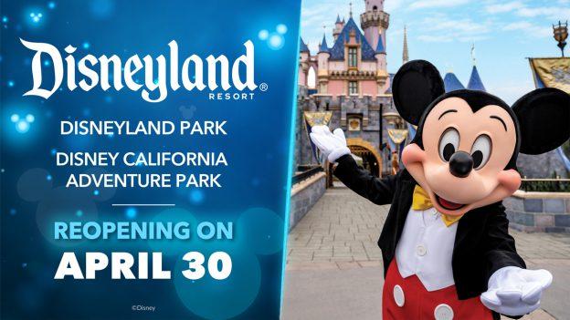 Disneyland Resort - Disneyland Park and Disney California Adventure Park - Reopening on April 30