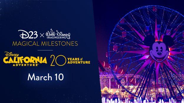 D23 x Walt Disney Imagineering | Magical Milestones - Disney California Adventure - 20 Years of Adventure | March 10