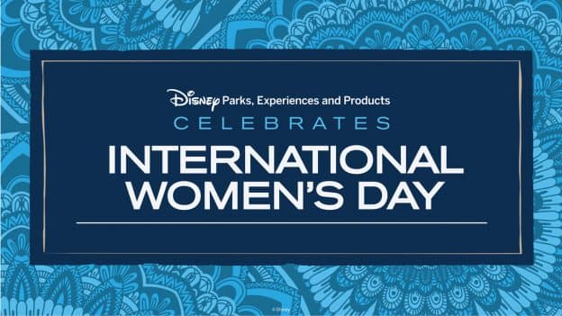 Disney Parks, Experiences and Products Celebrates International Women's Day
