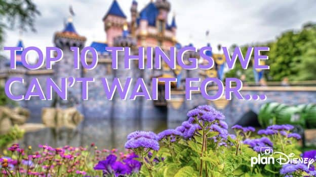 10 Thing We Can't Wait for at Disneyland Resort graphic