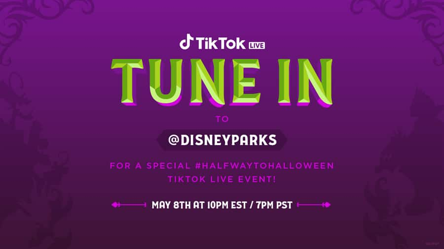 TikTok LIVE - Tune In to @DisneyParks for a special #HalfwaytoHalloween TikTok LIVE Event - May 8th at 10 PM EST / 7 PM PST
