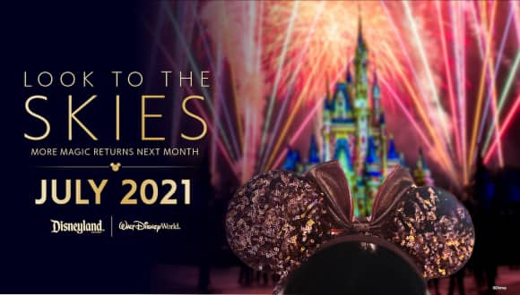 Graphic with guest watching fireworks at Magic Kingdom Park - Look to the Skies - More Magic Returns Next Month - July 2021 - Disneyland Resort   Walt Disney World Resort