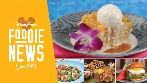 Disney Parks Foodie News - June 2021