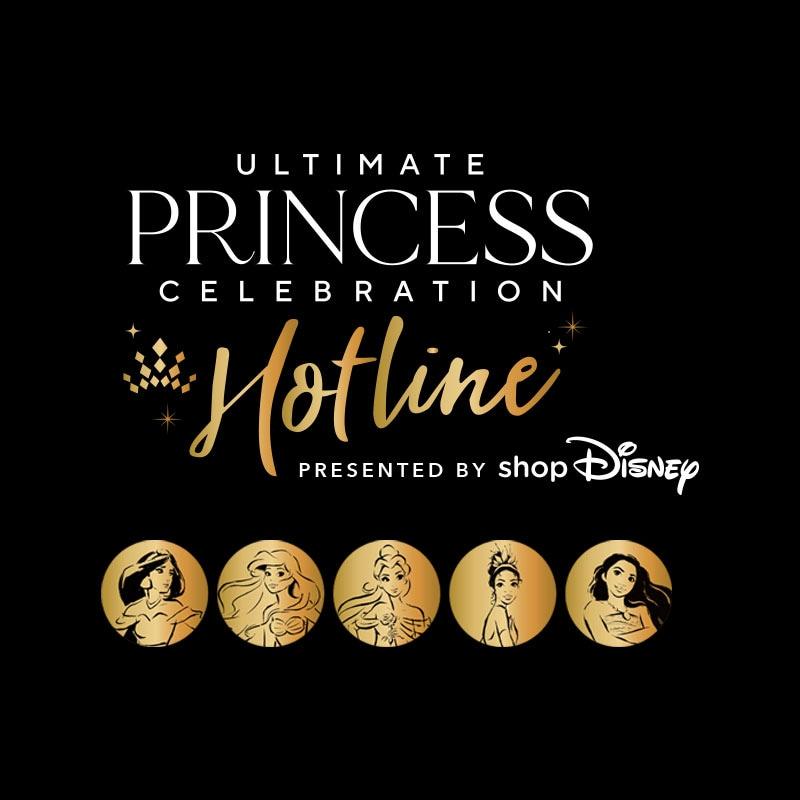 Ultimate Princess Celebration Hotline Presented by shopDisney
