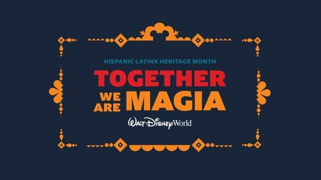 Hispanic Latinx Heritage Month - Together We Are Magia - Walt Disney World Resort