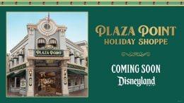 Disneyland main street plaza palace holiday store coming soon