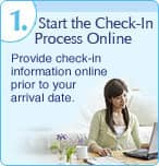1. Start the Check-In Process Online: Provide check-in information online prior to your arrival date.