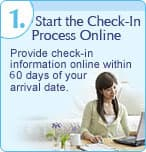 1. Start the Check-In Process Online: Provide check-in information online within 60 days of your arrival date.
