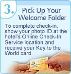 3. Pick Up Your Welcome Folder: To complete check-in, show your photo ID at the hotel's Online Check-In Service location and receive your Key to the World card.