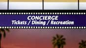 Sign with film-like design and the word 'Concierge, Tickets / Dining / Recreation'
