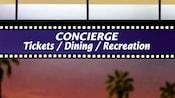 Letrero con diseño de película y la frase 'Concierge, Tickets/Dining/Recreation' (Conserjería, tickets, comidas, recreación)